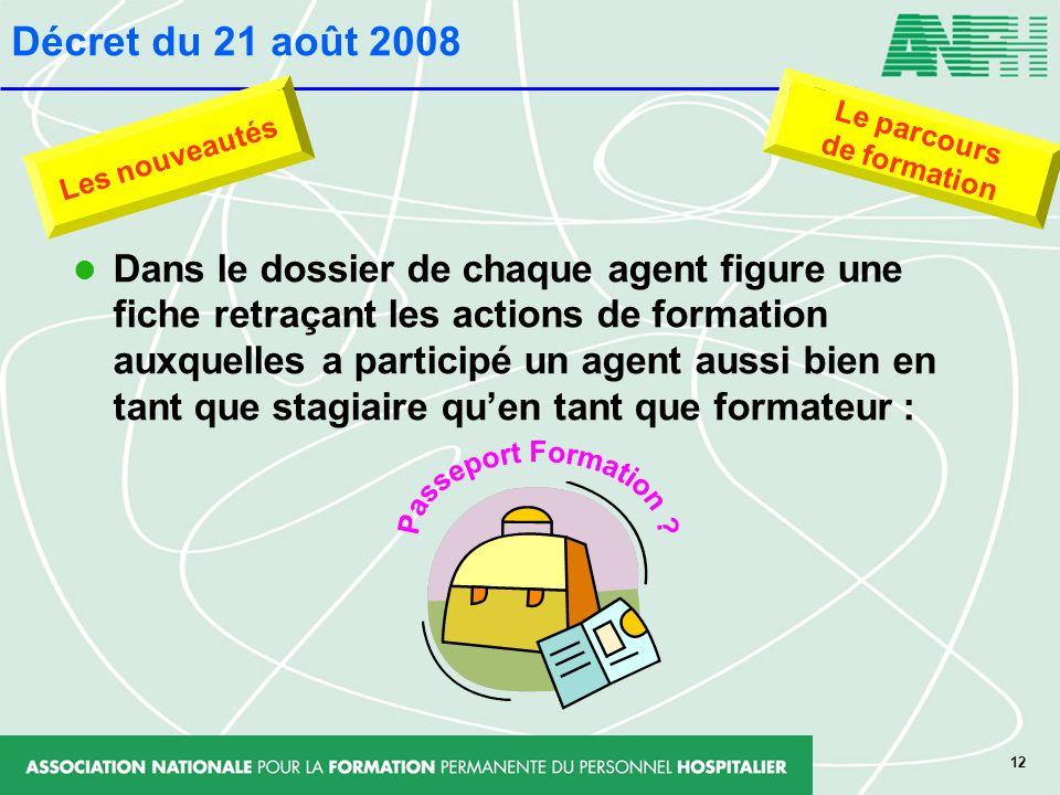 12 Dans le dossier de chaque agent figure une fiche retraçant les actions de formation auxquelles a participé un agent aussi bien en tant que stagiair