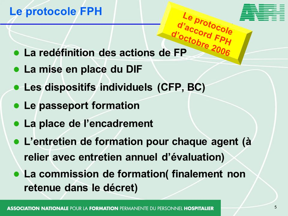 5 La redéfinition des actions de FP La mise en place du DIF Les dispositifs individuels (CFP, BC) Le passeport formation La place de lencadrement Lent