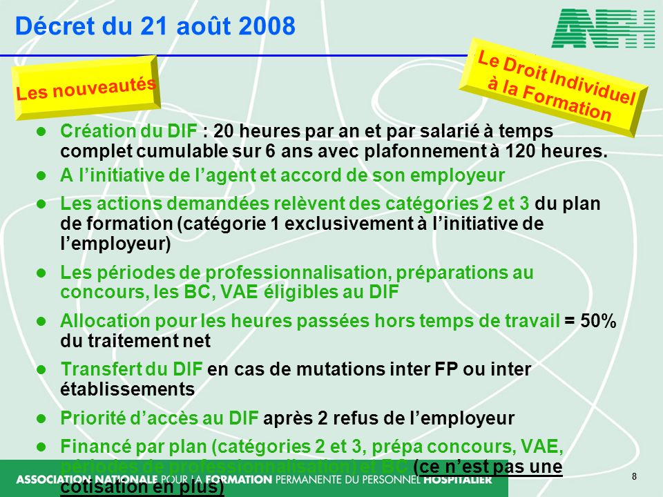 8 Création du DIF : 20 heures par an et par salarié à temps complet cumulable sur 6 ans avec plafonnement à 120 heures. A linitiative de lagent et acc