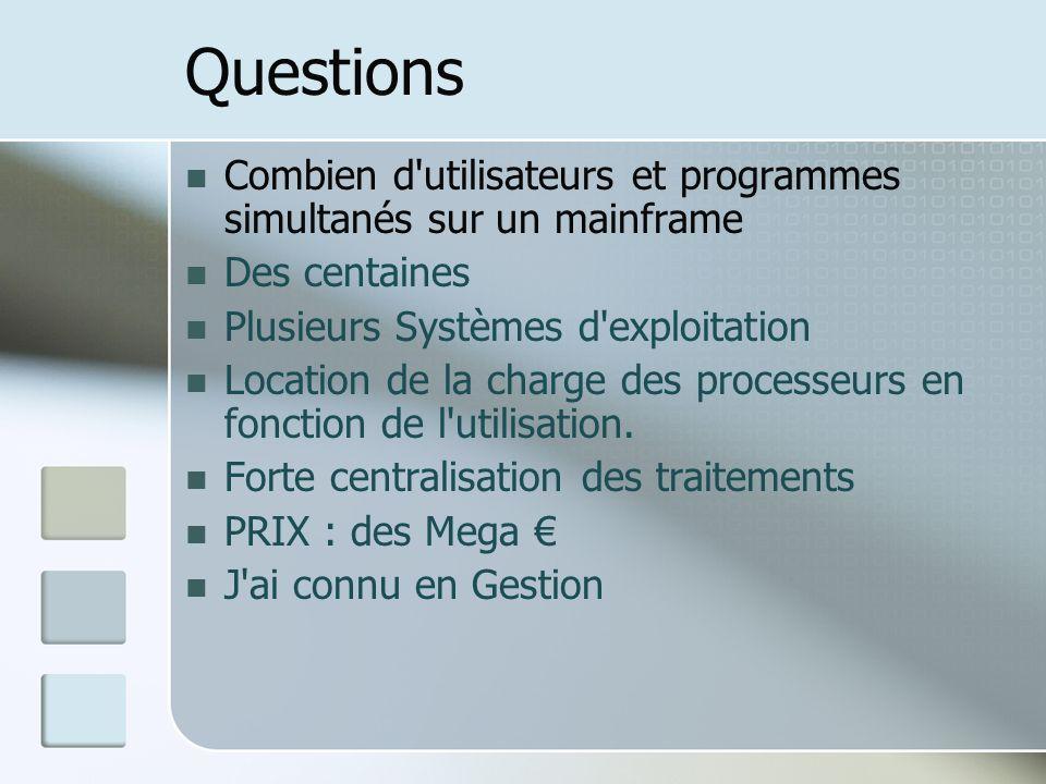 Questions Combien d'utilisateurs et programmes simultanés sur un mainframe Des centaines Plusieurs Systèmes d'exploitation Location de la charge des p