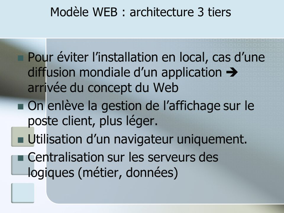 Pour éviter linstallation en local, cas dune diffusion mondiale dun application arrivée du concept du Web On enlève la gestion de laffichage sur le po
