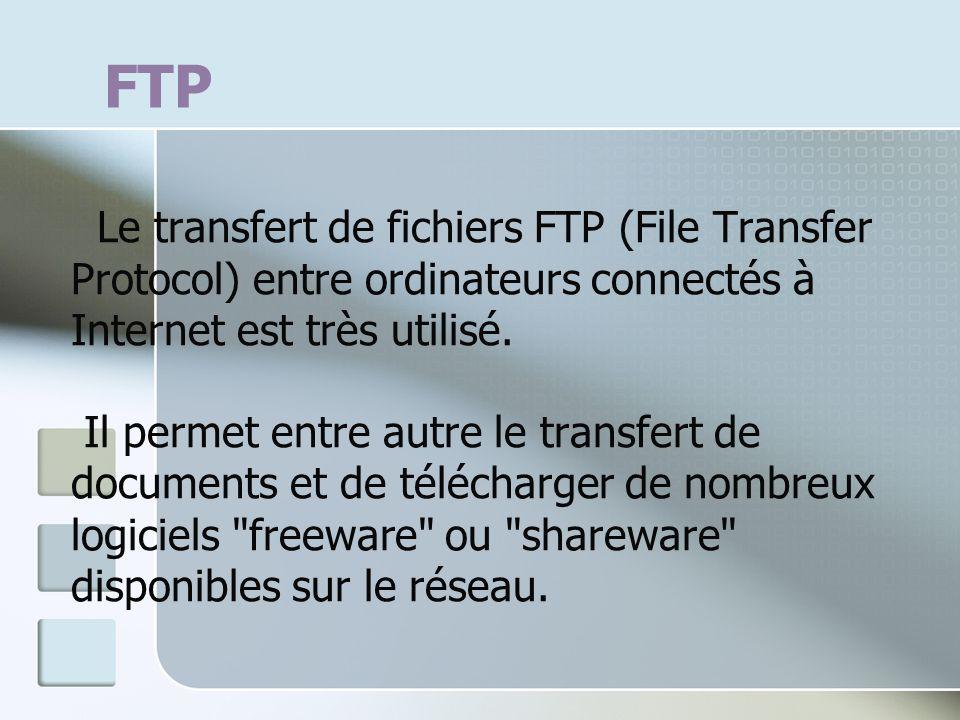 FTP Le transfert de fichiers FTP (File Transfer Protocol) entre ordinateurs connectés à Internet est très utilisé. Il permet entre autre le transfert