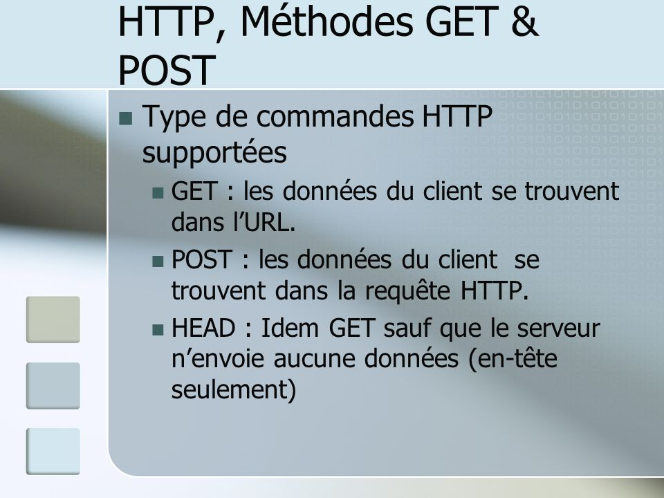 HTTP, Méthodes GET & POST Type de commandes HTTP supportées GET : les données du client se trouvent dans lURL. POST : les données du client se trouven