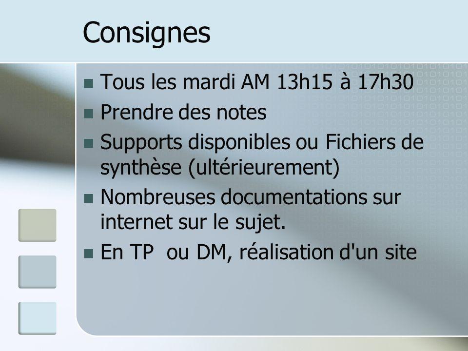 Consignes Tous les mardi AM 13h15 à 17h30 Prendre des notes Supports disponibles ou Fichiers de synthèse (ultérieurement) Nombreuses documentations sur internet sur le sujet.