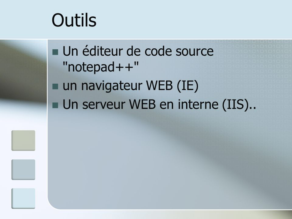 Outils Un éditeur de code source notepad++ un navigateur WEB (IE) Un serveur WEB en interne (IIS)..