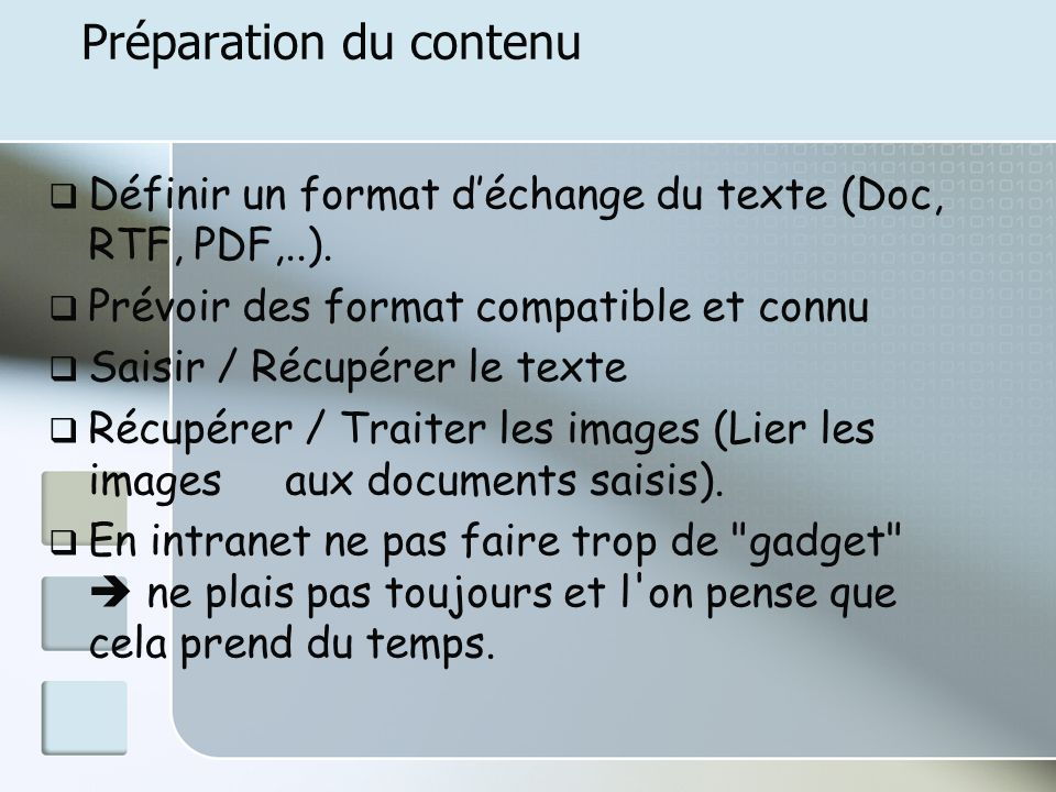 Préparation du contenu Définir un format déchange du texte (Doc, RTF, PDF,..). Prévoir des format compatible et connu Saisir / Récupérer le texte Récu