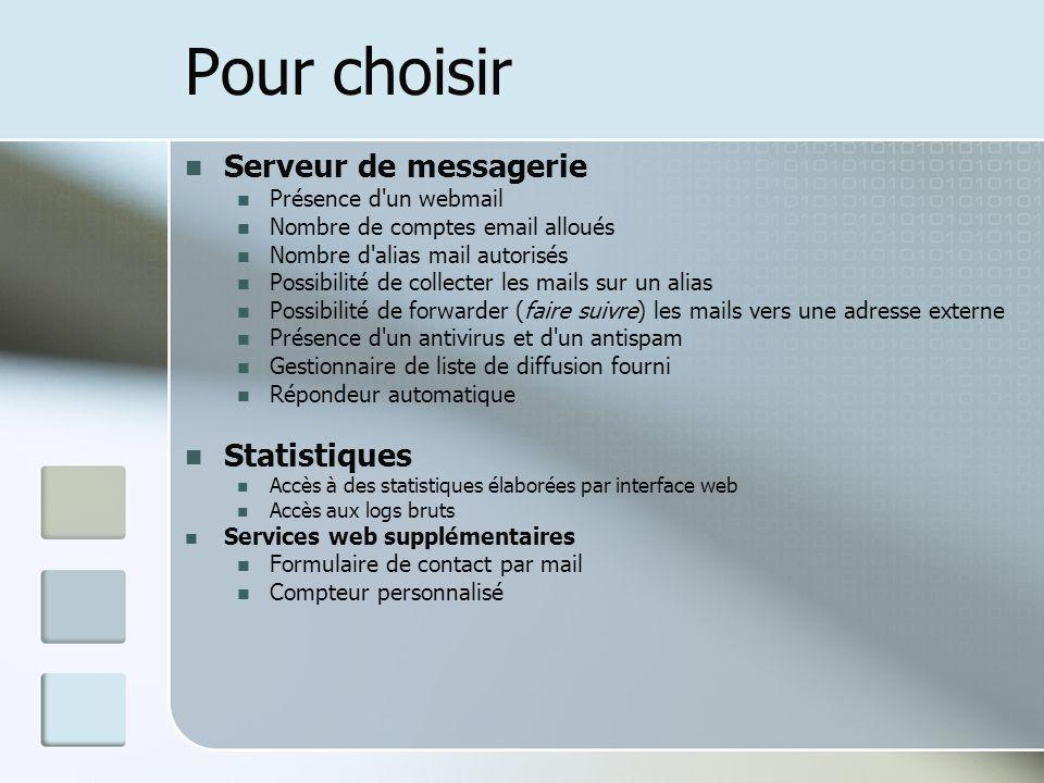 Pour choisir Serveur de messagerie Présence d'un webmail Nombre de comptes email alloués Nombre d'alias mail autorisés Possibilité de collecter les ma