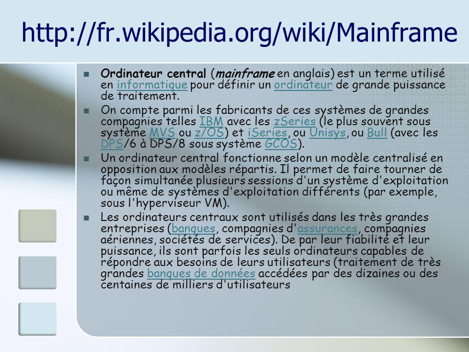 http://fr.wikipedia.org/wiki/Mainframe Ordinateur central (mainframe en anglais) est un terme utilisé en informatique pour définir un ordinateur de gr