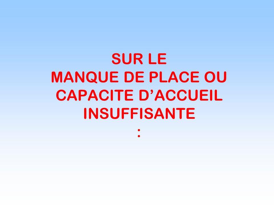 SUR LE MANQUE DE PLACE OU CAPACITE DACCUEIL INSUFFISANTE :