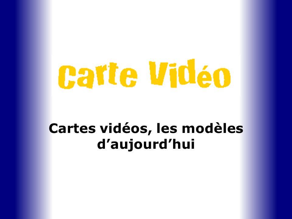 Cartes vidéos, les modèles daujourdhui