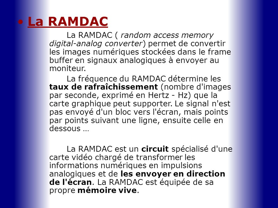 La RAMDAC La RAMDAC ( random access memory digital-analog converter) permet de convertir les images numériques stockées dans le frame buffer en signau
