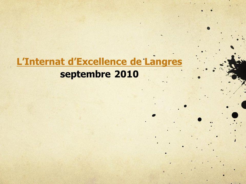 LInternat dExcellence de Langres septembre 2010 Lopération est montée en deux étapes : rentrée 2010 avec laccueil de 32 élèves (essentiellement en terminale S) au lycée Diderot dans linternat existant.