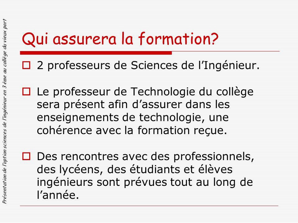 Qui assurera la formation. 2 professeurs de Sciences de lIngénieur.