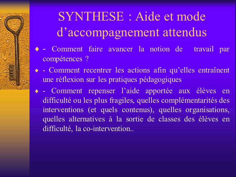 SYNTHESE : Aide et mode daccompagnement attendus - Comment faire avancer la notion de travail par compétences .
