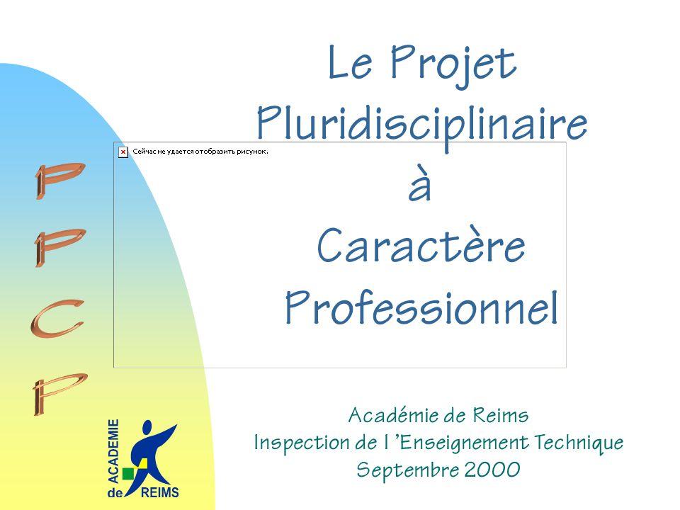 Le Projet Pluridisciplinaire à Caractère Professionnel Académie de Reims Inspection de l Enseignement Technique Septembre 2000