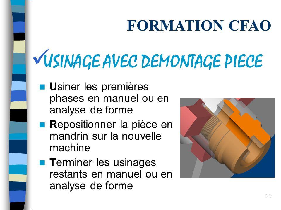 10 Usinage manuel: cette méthode génère des cycles dusinage en fonction de vos choix Usinage par analyse de forme : utilisation des features FORMATION