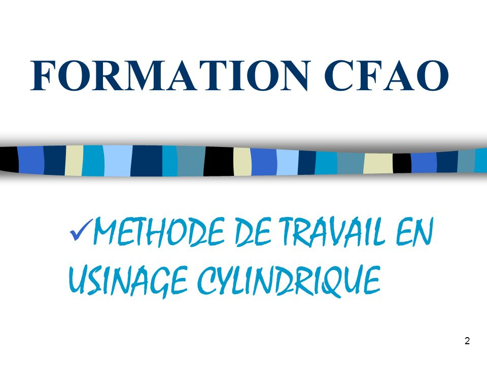 2 METHODE DE TRAVAIL EN USINAGE CYLINDRIQUE FORMATION CFAO