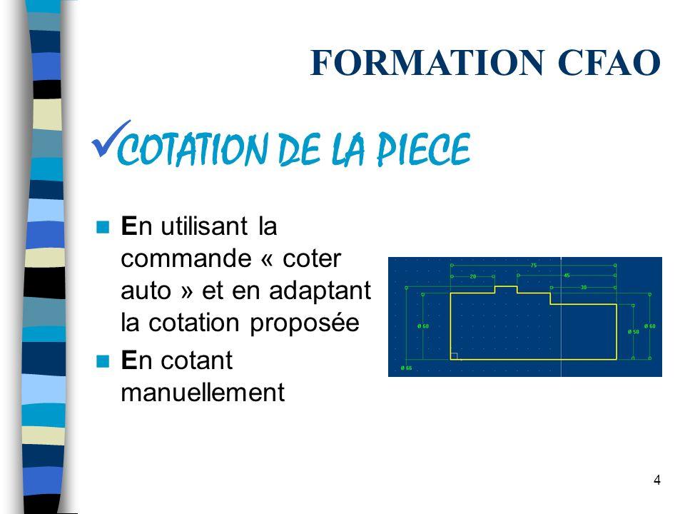 14 FORMATION CFAO LISTE DE DIFFUSION PRODUCTIQUE : productique@serfop.ac-reims.fr ANIMATEUR ACADEMIQUE PRODUCTIQUE : sti.prod@ac-reims.fr OLIVIER CANNEAUX : canneauxo@lyceebazin.net CHRISTIAN ENAULT : christian.enault@ac-reims.fr CHARLES FRIGAUX : charles.frigaux@free.fr PATRICK FAURIE : patrick.faurie@caramail.com PATRICE GABREAU : patrice.gabreau@wanadoo.fr OU ENCORE : lycee.eiffel-cdtsti@worldonline.fr En cas de problème vous pouvez contacter léquipe de formation aux adresses suivantes :