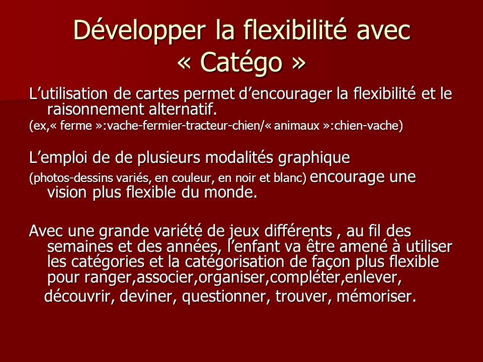 Développer la flexibilité avec « Catégo » Lutilisation de cartes permet dencourager la flexibilité et le raisonnement alternatif. (ex,« ferme »:vache-