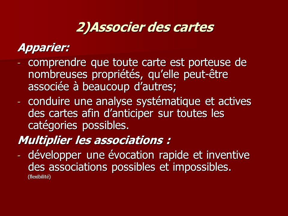 2)Associer des cartes Apparier: - comprendre que toute carte est porteuse de nombreuses propriétés, quelle peut-être associée à beaucoup dautres; - co