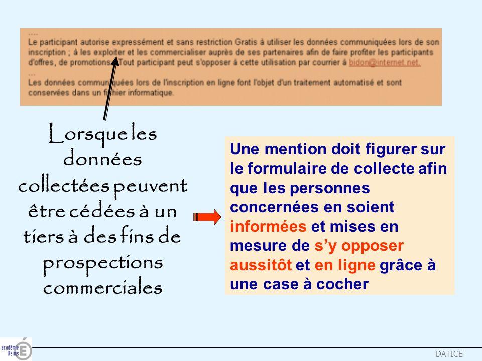 DATICE Lorsque les données collectées peuvent être cédées à un tiers à des fins de prospections commerciales Une mention doit figurer sur le formulair