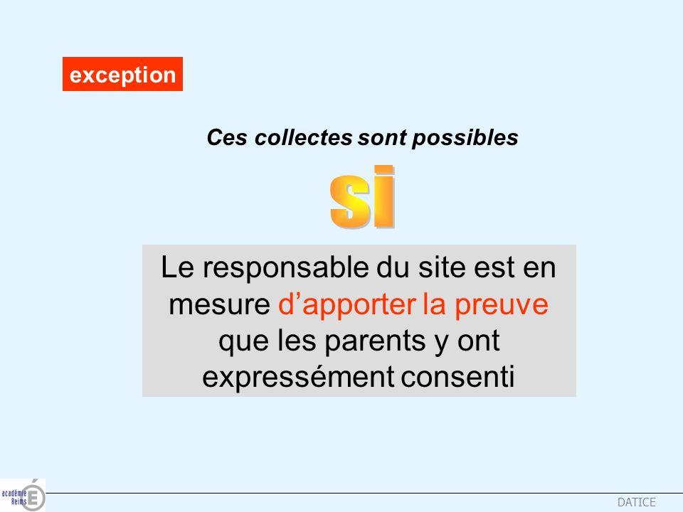 DATICE Le responsable du site est en mesure dapporter la preuve que les parents y ont expressément consenti exception Ces collectes sont possibles