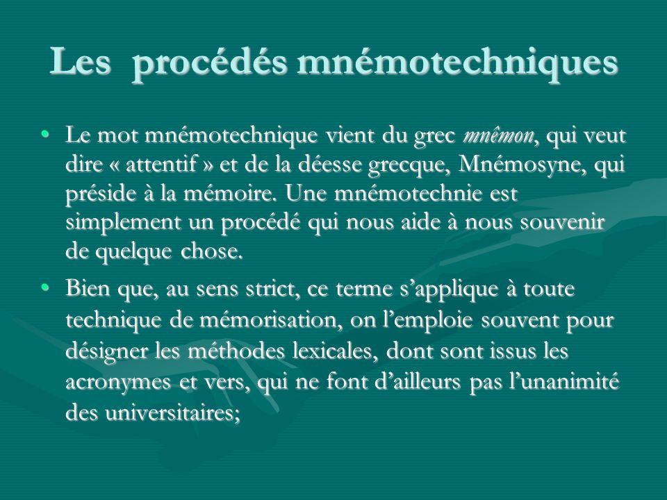 Les procédés mnémotechniques Le mot mnémotechnique vient du grec mnêmon, qui veut dire « attentif » et de la déesse grecque, Mnémosyne, qui préside à la mémoire.