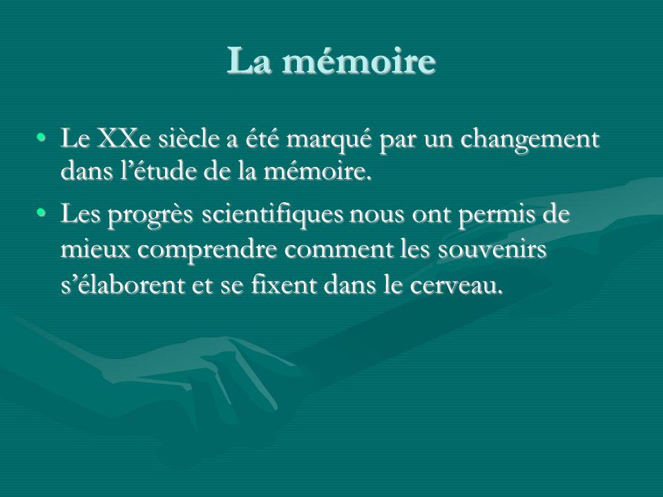 La mémoire Le XXe siècle a été marqué par un changement dans létude de la mémoire.Le XXe siècle a été marqué par un changement dans létude de la mémoire.