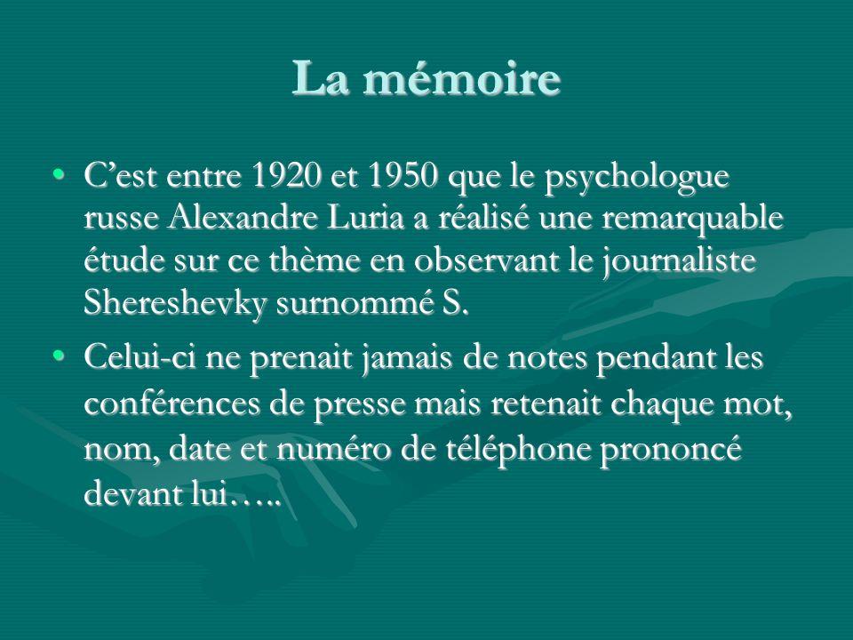 La mémoire Cest entre 1920 et 1950 que le psychologue russe Alexandre Luria a réalisé une remarquable étude sur ce thème en observant le journaliste Shereshevky surnommé S.Cest entre 1920 et 1950 que le psychologue russe Alexandre Luria a réalisé une remarquable étude sur ce thème en observant le journaliste Shereshevky surnommé S.