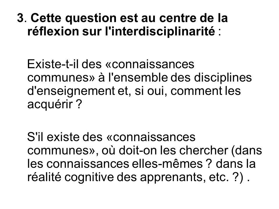 3. Cette question est au centre de la réflexion sur l'interdisciplinarité : Existe-t-il des «connaissances communes» à l'ensemble des disciplines d'en