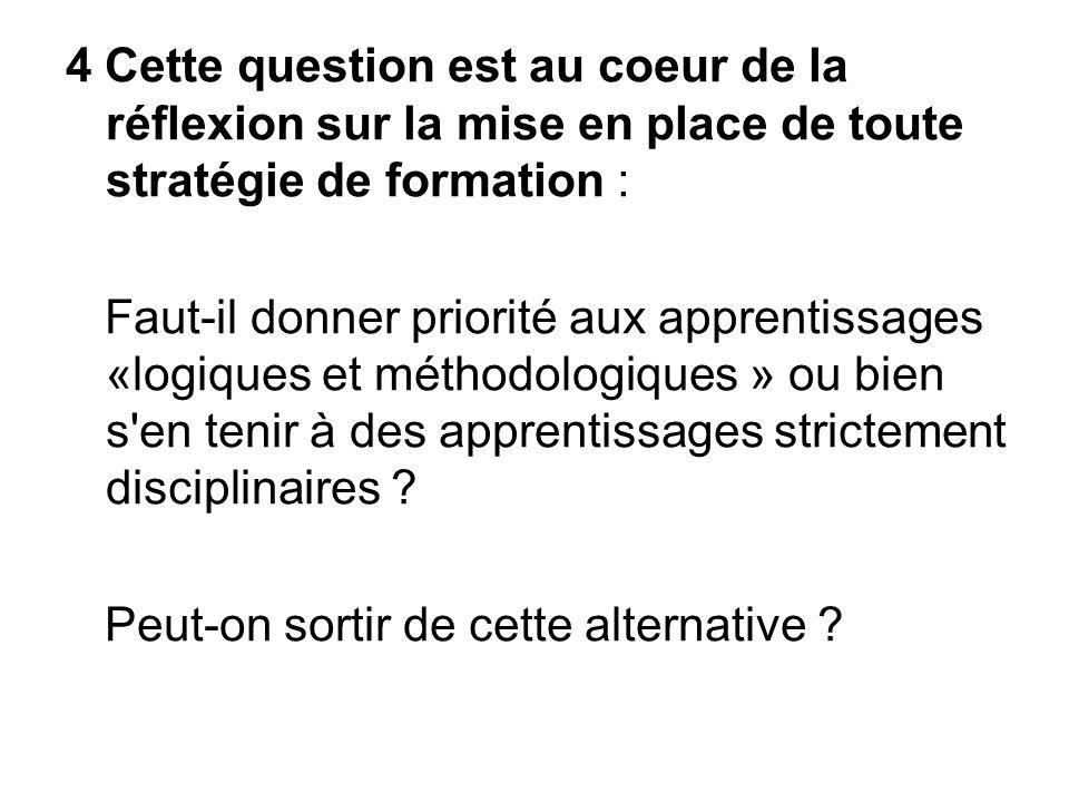 4 Cette question est au coeur de la réflexion sur la mise en place de toute stratégie de formation : Faut-il donner priorité aux apprentissages «logiq