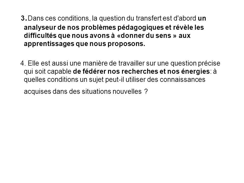 3. Dans ces conditions, la question du transfert est d'abord un analyseur de nos problèmes pédagogiques et révèle les difficultés que nous avons à «do