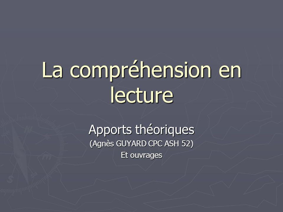 La compréhension en lecture Apports théoriques (Agnès GUYARD CPC ASH 52) Et ouvrages