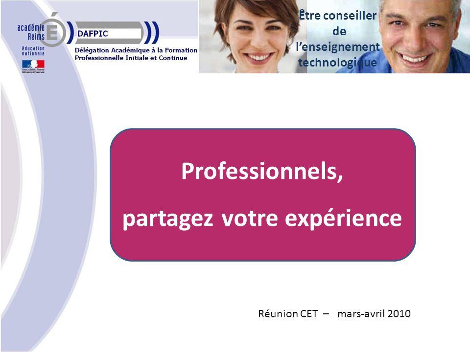 Professionnels, partagez votre expérience Réunion CET – mars-avril 2010 Être conseiller de lenseignement technologique