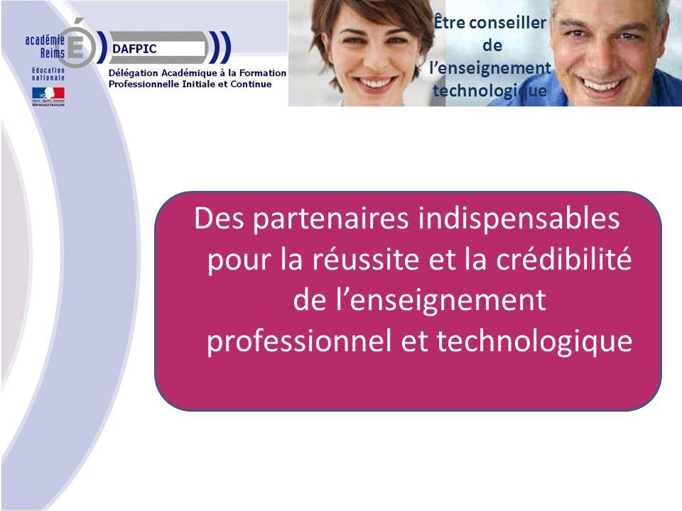 Des partenaires indispensables pour la réussite et la crédibilité de lenseignement professionnel et technologique Être conseiller de lenseignement technologique