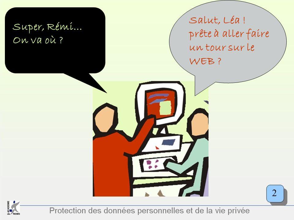 Protection des données personnelles et de la vie privée Salut, Léa ! prête à aller faire un tour sur le WEB ? Super, Rémi… On va où ? 2