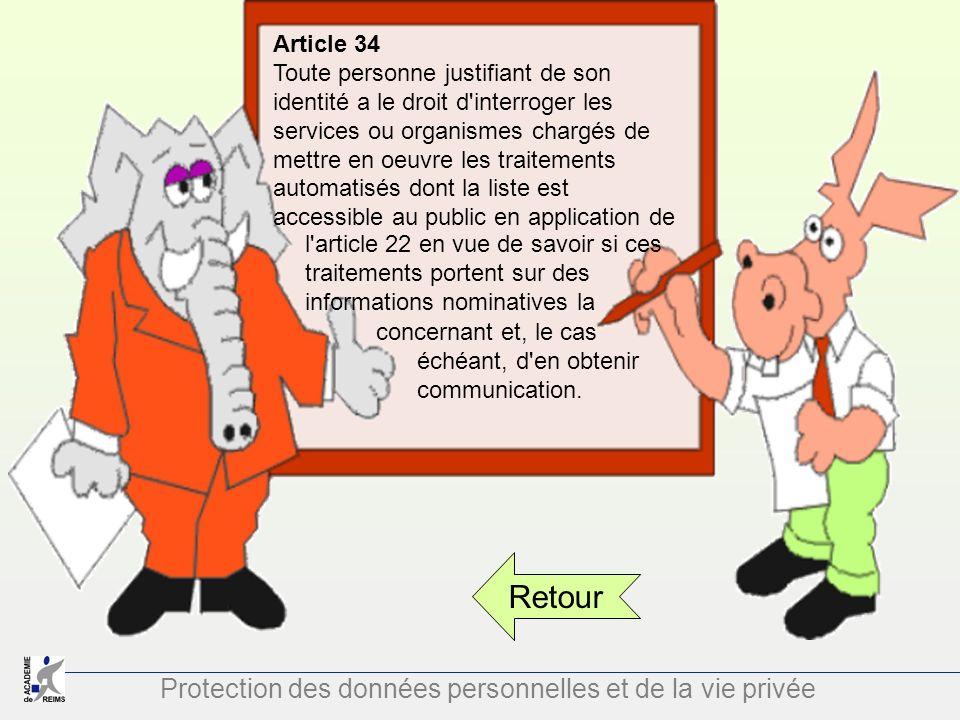 Protection des données personnelles et de la vie privée Retour Article 34 Toute personne justifiant de son identité a le droit d'interroger les servic