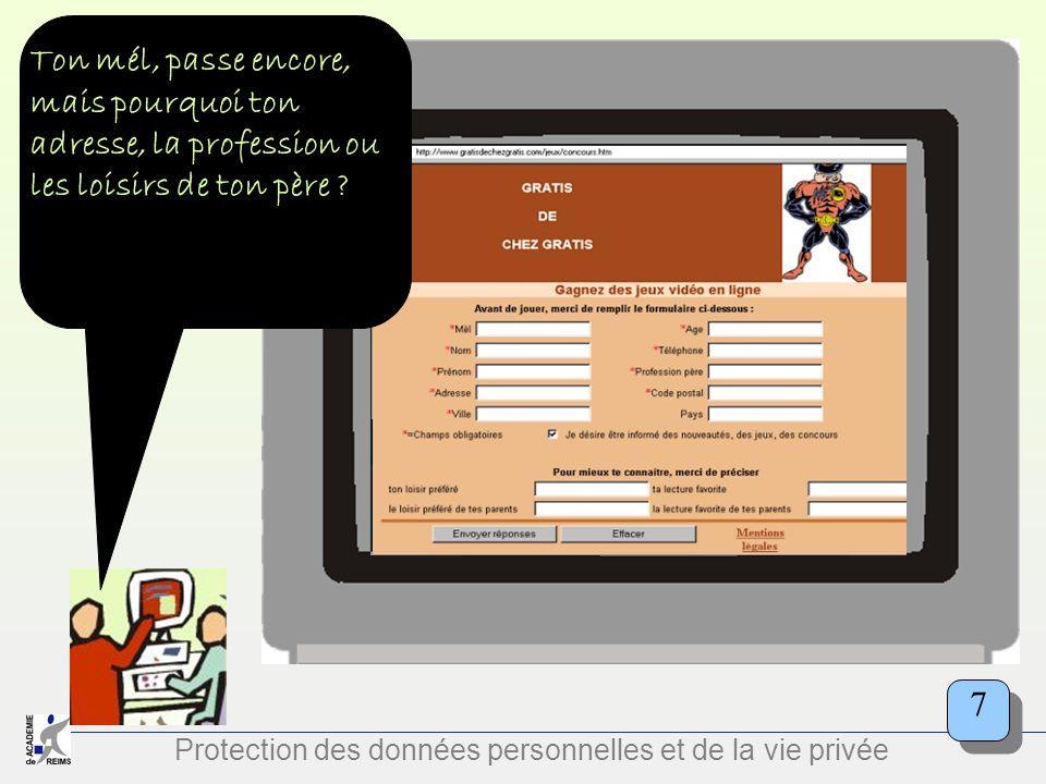 Protection des données personnelles et de la vie privée Ton mél, passe encore, mais pourquoi ton adresse, la profession ou les loisirs de ton père ? 7
