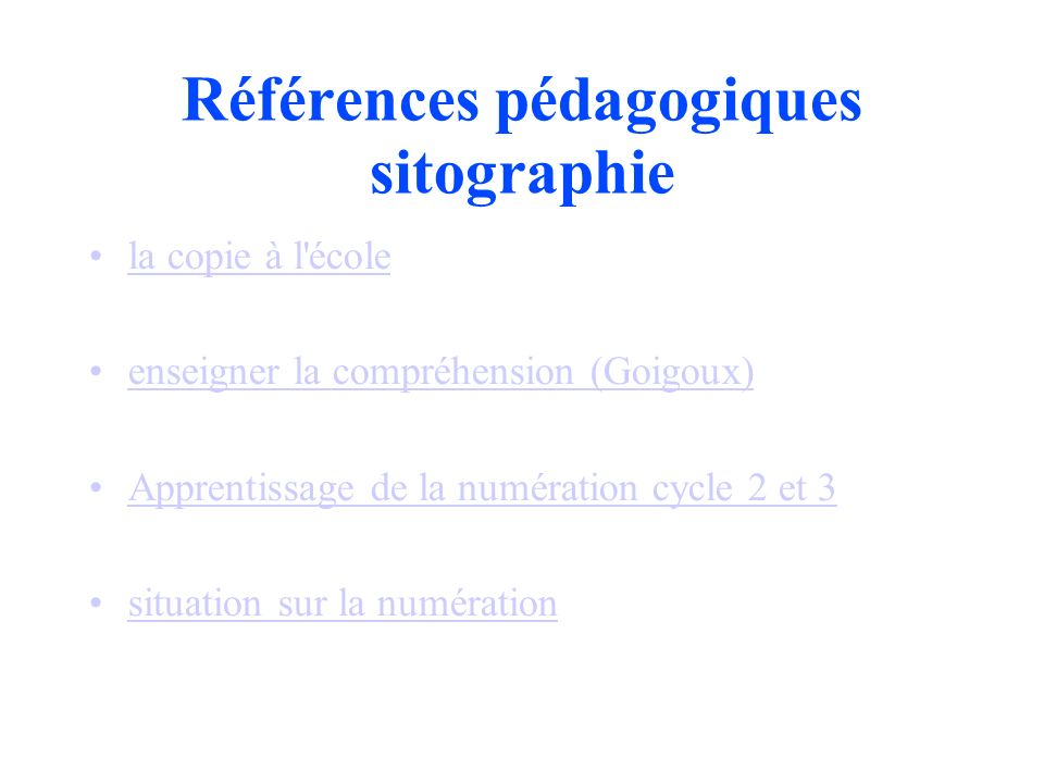 Références pédagogiques sitographie la copie à l école enseigner la compréhension (Goigoux) Apprentissage de la numération cycle 2 et 3 situation sur la numération