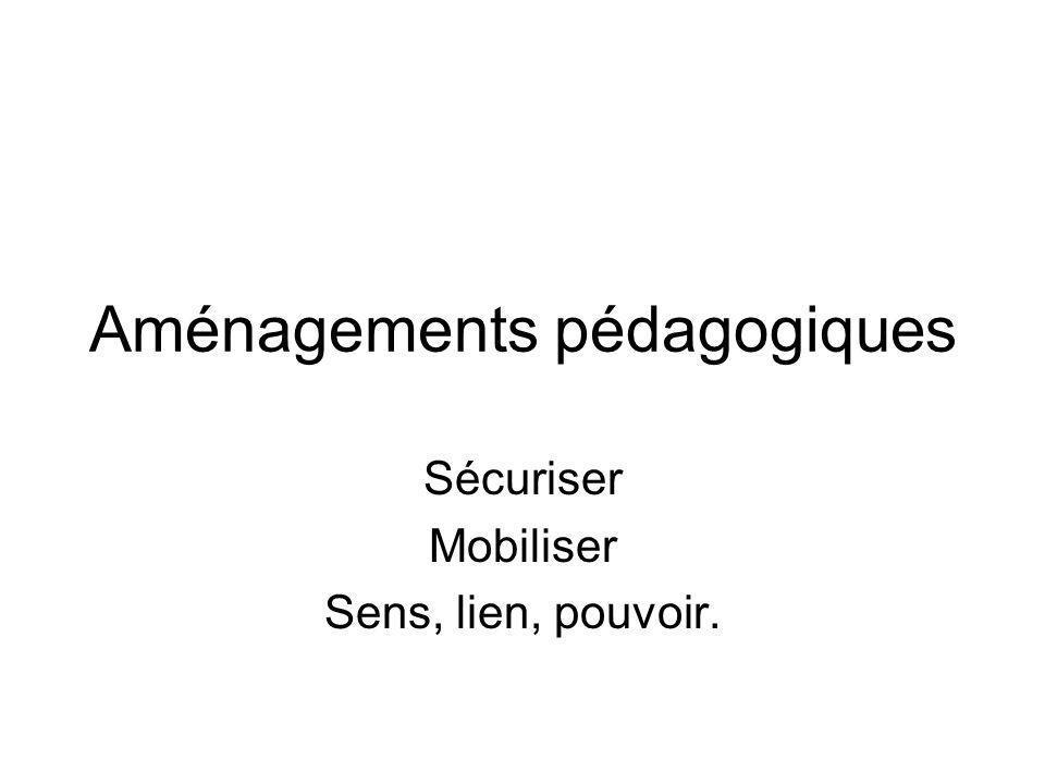 Aménagements pédagogiques Sécuriser Mobiliser Sens, lien, pouvoir.