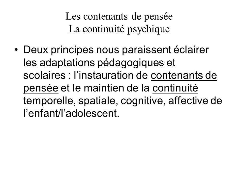 Les contenants de pensée La continuité psychique Deux principes nous paraissent éclairer les adaptations pédagogiques et scolaires : linstauration de