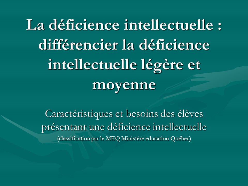 La déficience intellectuelle : différencier la déficience intellectuelle légère et moyenne Caractéristiques et besoins des élèves présentant une défic