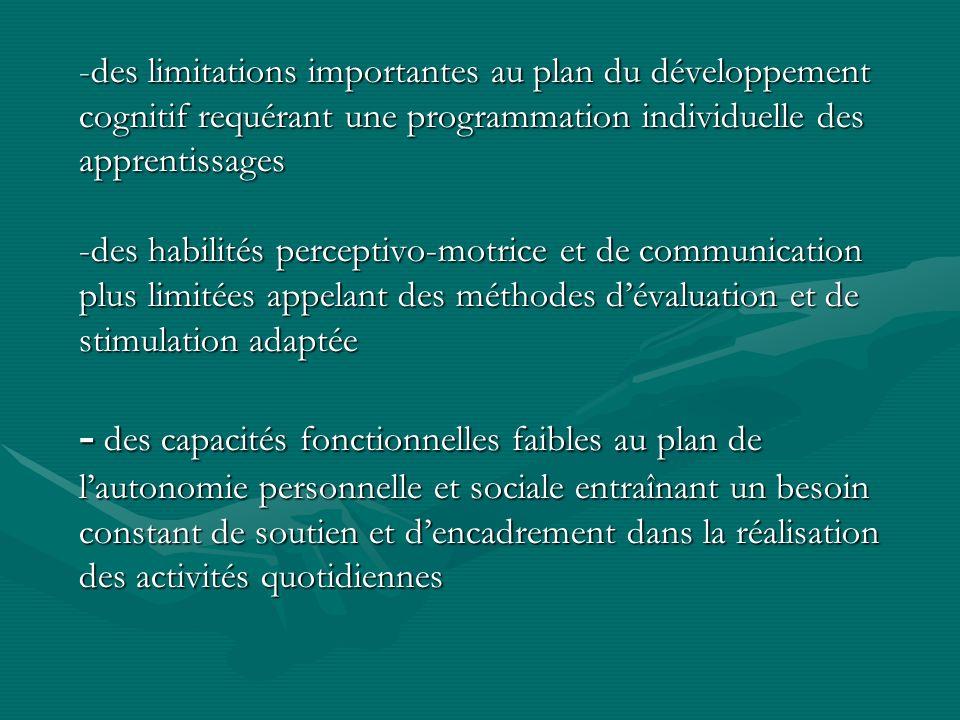 -des limitations importantes au plan du développement cognitif requérant une programmation individuelle des apprentissages -des habilités perceptivo-m