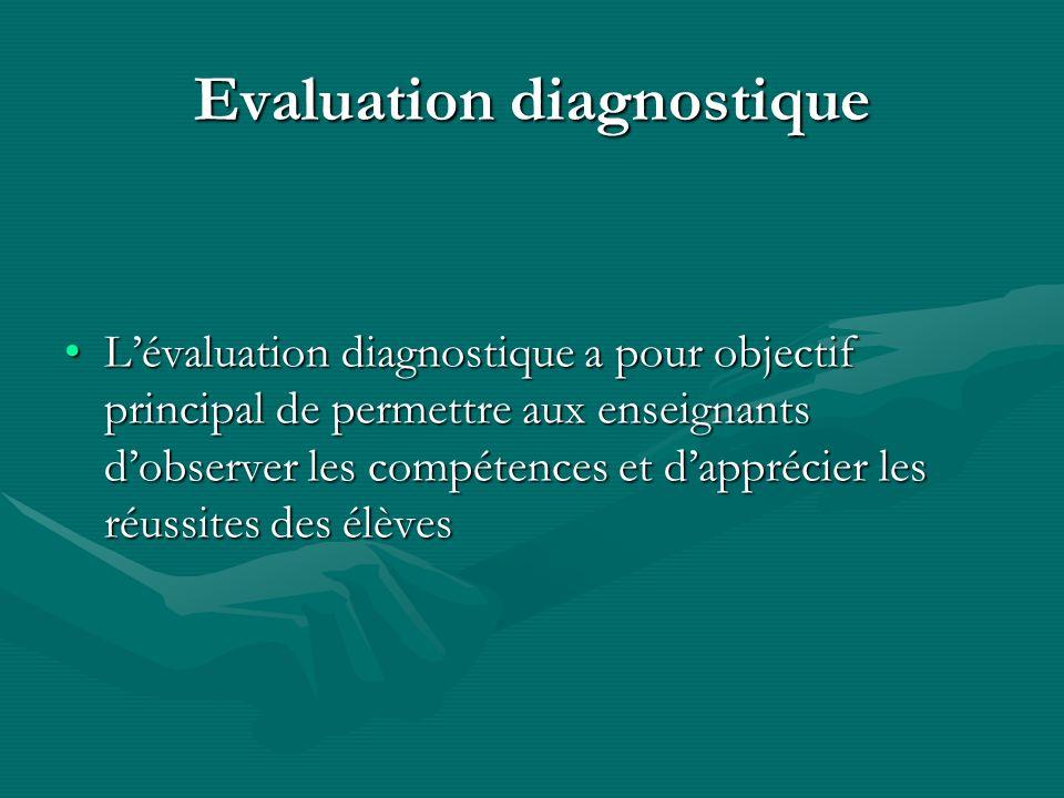 Evaluation diagnostique Lévaluation diagnostique a pour objectif principal de permettre aux enseignants dobserver les compétences et dapprécier les ré
