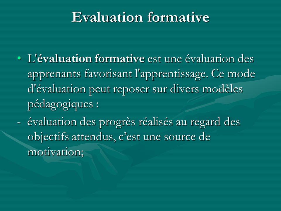 Evaluation formative L'évaluation formative est une évaluation des apprenants favorisant l'apprentissage. Ce mode d'évaluation peut reposer sur divers
