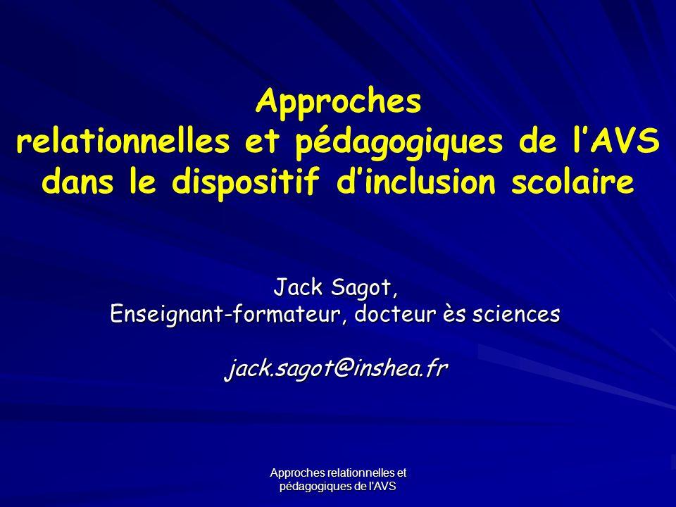 Approches relationnelles et pédagogiques de l'AVS Approches relationnelles et pédagogiques de lAVS dans le dispositif dinclusion scolaire Jack Sagot,