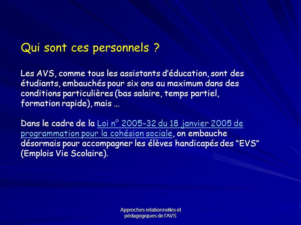 Approches relationnelles et pédagogiques de l'AVS Qui sont ces personnels ? Les AVS, comme tous les assistants déducation, sont des étudiants, embauch