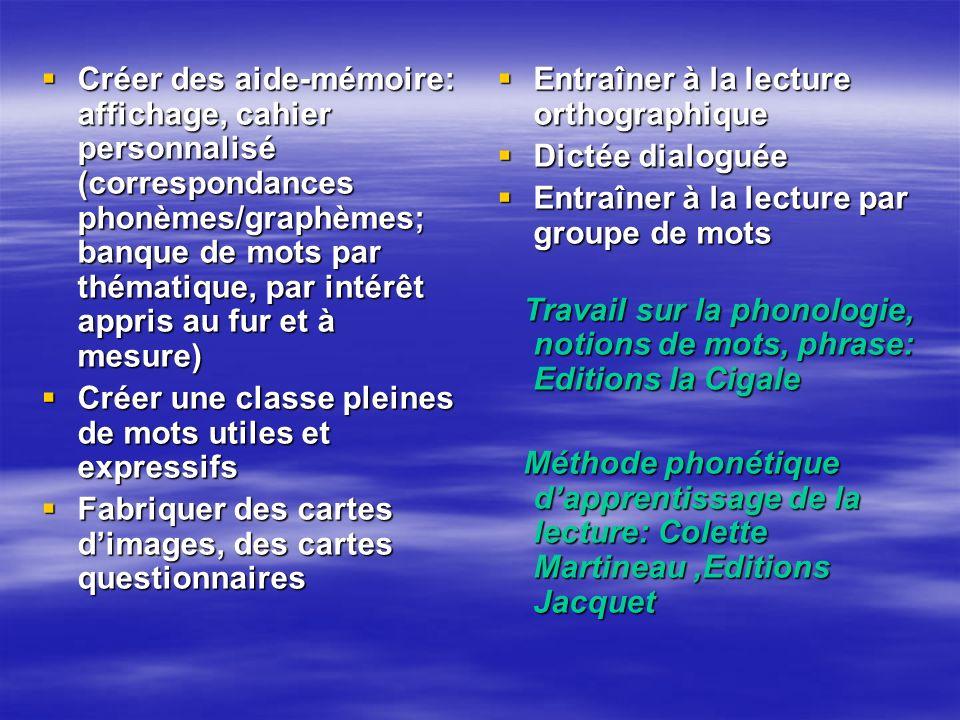 Créer des aide-mémoire: affichage, cahier personnalisé (correspondances phonèmes/graphèmes; banque de mots par thématique, par intérêt appris au fur e