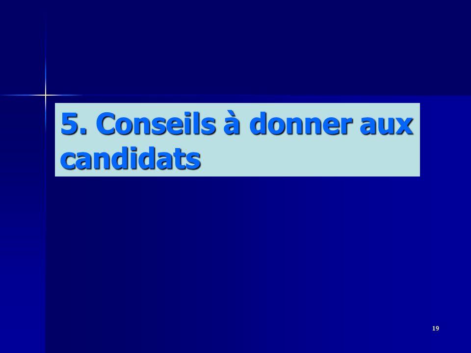 19 5. Conseils à donner aux candidats