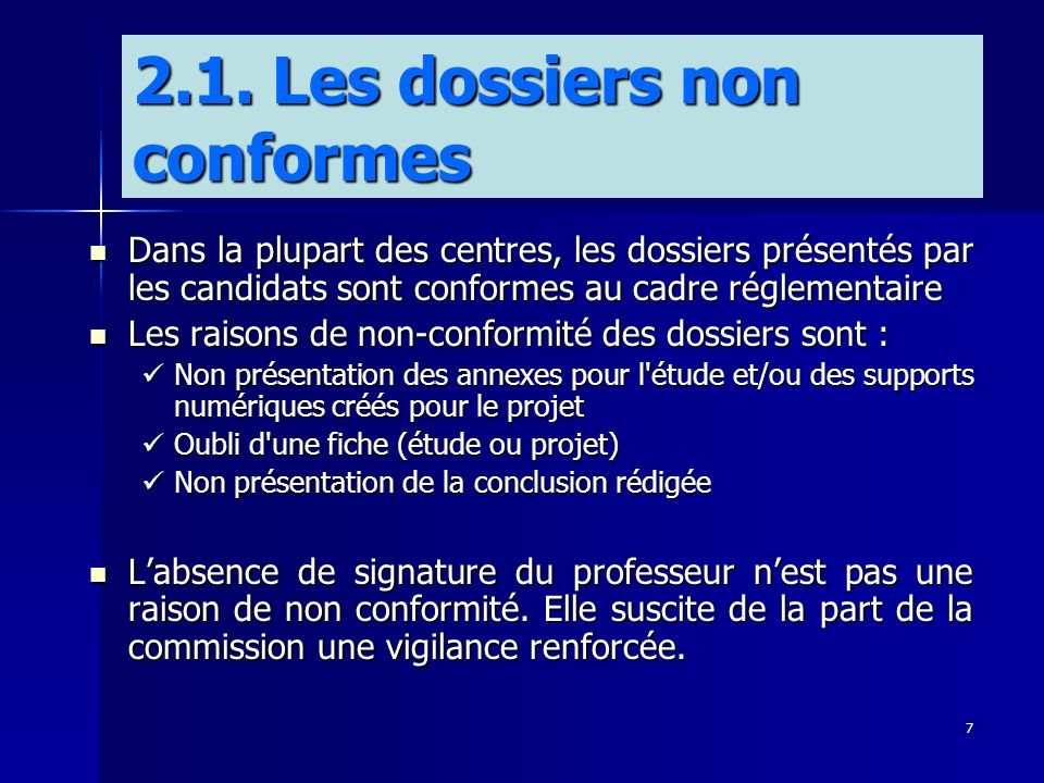 7 Dans la plupart des centres, les dossiers présentés par les candidats sont conformes au cadre réglementaire Dans la plupart des centres, les dossier